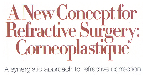 A New Concept for Refractive Surgery: Corneoplastique - A synergistic approach to refractive correction