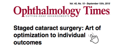 Ophthalmology Times - Staged Cataract Surgery: Art of Optimization to Individual Outcomes